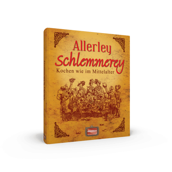 Allerley Schlemmerey – Kochen wie im Mittelalter