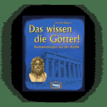 Das wissen die Götter! – Redewendungen aus der Antike