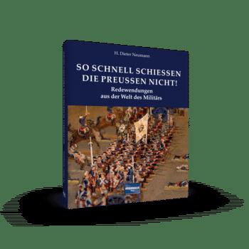 So schnell schießen die Preußen nicht! – Redewendungen aus der Welt des Militärs