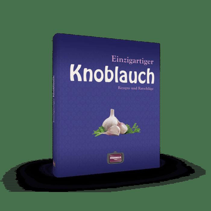 Einzigartiger Knoblauch – Rezepte und Ratschläge