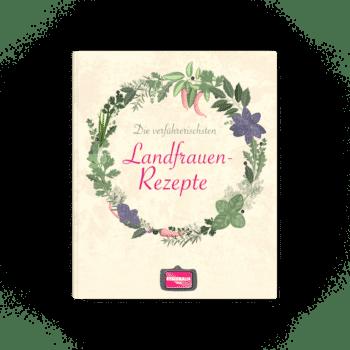 Die verführerischsten Landfrauen-Rezepte
