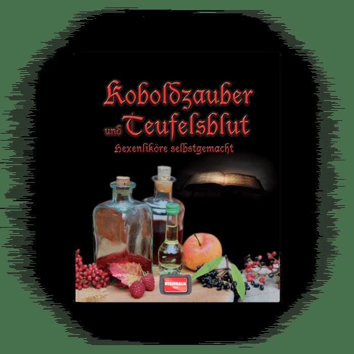 Koboldzauber und Teufelsblut – Hexenliköre selbstgemacht