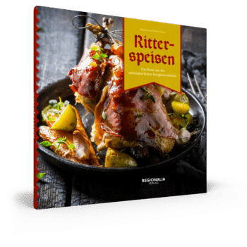 Ritterspeisen – Das Beste aus der mittelalterlichen Burgherrenküche