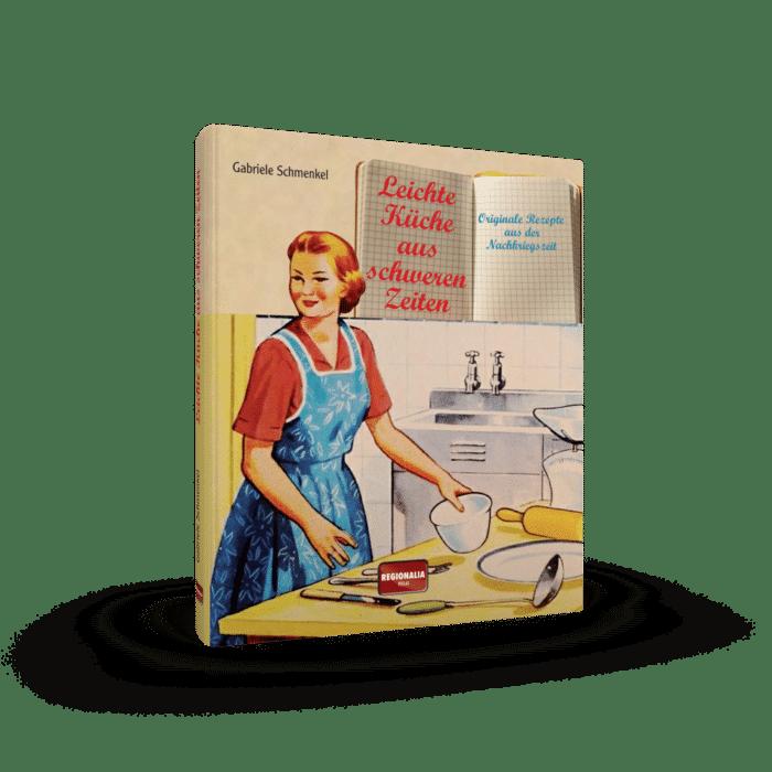Leichte Küche aus schweren Zeiten – Originale Rezepte aus der Nachkriegszeit