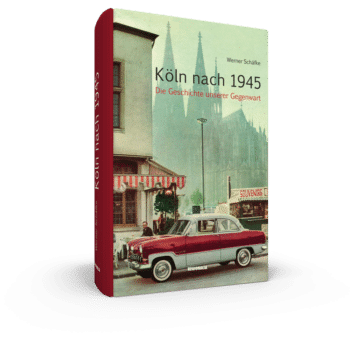 Köln nach 1945 – Die Geschichte unserer Gegenwart